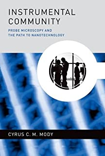 Instrumental Community: Probe Microscopy and the Path to Nanotechnology (Inside Technology)