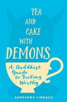 Tea and Cake With Demons: A Buddhist Guide to Feeling Worthy