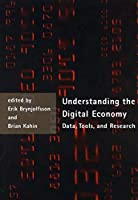 Understanding the Digital Economy: Data, Tools, and Research (The MIT Press)