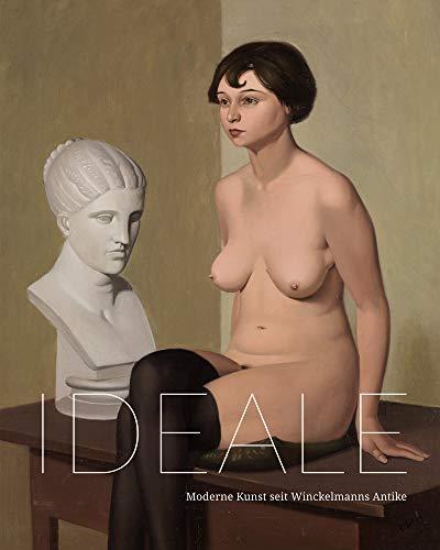 Ideale: Moderne Kunst seit Winckelmanns Antike