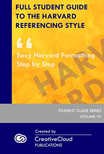 FULL STUDENT GUIDE TO THE HARVARD REFERENCING STYLE: Easy Harvard Formatting Step by Step (STUDENT GUIDE SERIES Book 7) (English Edition)