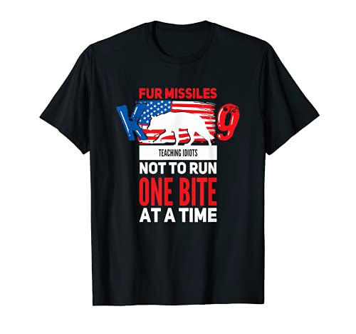 Fur Missile K9 Teaching Idiots Not To Run One Bite At A Time T-Shirt