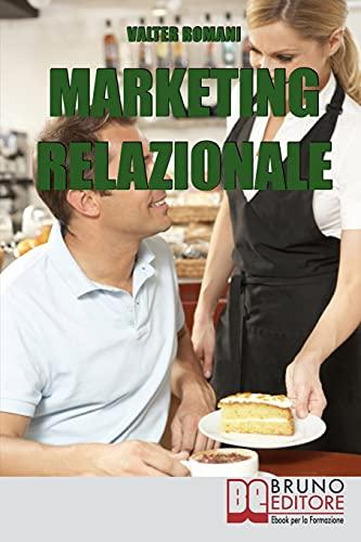 Marketing Relazionale: Comprendere, Gestire, Fidelizzare i tuoi Clienti