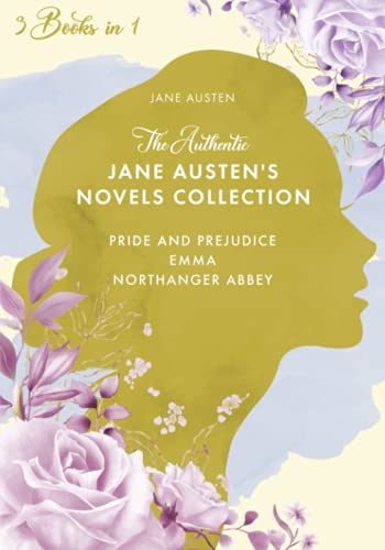 The Authentic Jane Austen's Novels Collection: 3-Book in 1 | Pride and Prejudice, Emma and Northanger Abbey [Original Annotated Edition]