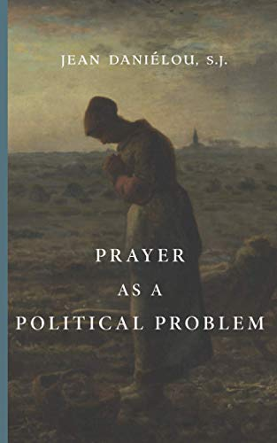Compare Textbook Prices for Prayer as a Political Problem  ISBN 9781952826351 by Daniélou S.J., Jean