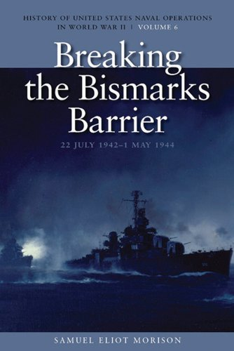 Breaking the Bismarcks Barrier, 22 July 1942-1 May 1944: History of United States Naval Operations in World War II, Volume 6 (History of the United States Naval Operations in World War II, Band 6)