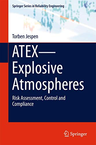 ATEX―Explosive Atmospheres: Risk Assessment, Control and Compliance (Springer Series in Reliability Engineering)