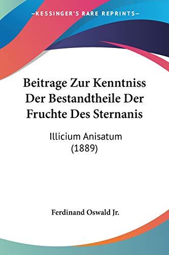 Beitrage Zur Kenntniss Der Bestandtheile Der Fruchte Des Sternanis: Illicium Anisatum (1889)