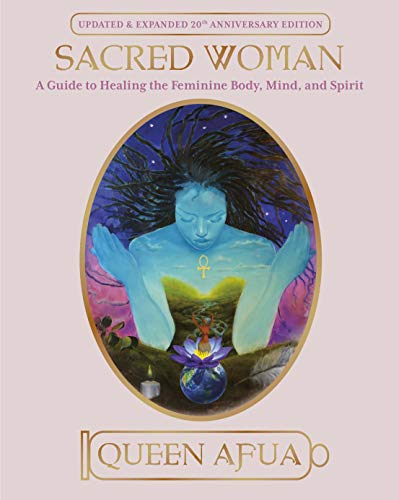 Sacred Woman: A Guide to Healing the Feminine Body, Mind, and Spirit Kindle Edition