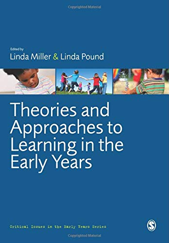 Theories and Approaches to Learning in the Early Years (Critical Issues in the Early Years)