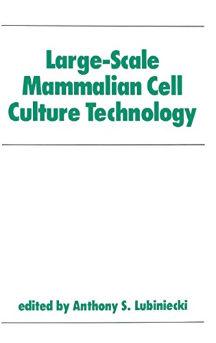 Large-Scale Mammalian Cell Culture Technology (Biotechnology and Bioprocessing Book 10)