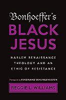 Bonhoeffer's Black Jesus: Harlem Renaissance Theology and an Ethic of Resistance