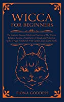 Wicca For Beginners: The Guide to Discover Beliefs and Practices of The Wiccan Religion. Become a Practitioner of Rituals and Protection Spells of Pagan Witchcraft With Candles, Crystals and Herbs
