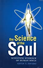 The Science Of The Soul: Scientific Evidence Of Human Souls