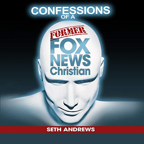 Confessions of a Former Fox News Christian Audiobook By Seth Andrews cover art