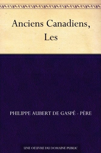 Anciens Canadiens, Les (French Edition)