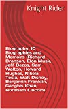Biography: 10 Biographies and Memoirs (Richard Branson, Elon Musk, Jeff Bezos, Sam Walton, Howard Hughes, Nikola Tesla, Walt Disney, Benjamin Franklin, Genghis Khan, Abraham Lincoln)