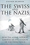 The Swiss and the Nazis: How the Alpine Republic Survived in the Shadow of the Third Reich