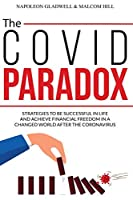 The Covid Paradox: Strategies to Be Successful in Life and Achieve Financial Freedom in a Changed World After the Coronavirus