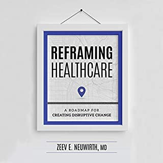 Reframing Healthcare: A Roadmap for Creating Disruptive Change                   By:                                                                                                                                 Zeev E. Neuwirth MD                               Narrated by:                                                                                                                                 Zeev E. Neuwirth MD                      Length: 7 hrs and 10 mins     Not rated yet     Overall 0.0