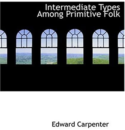 Intermediate Types Among Primitive Folk (Large Print Edition) by Edward Carpenter (2008-08-18)