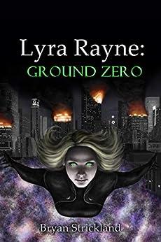 Lyra Rayne: Ground Zero by [Bryan Strickland]