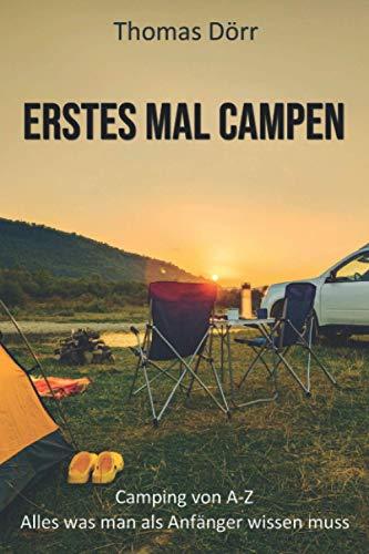 Erstes mal Campen: Der Perfekte Camping Ratgeber für Anfänger - Camping von A-Z