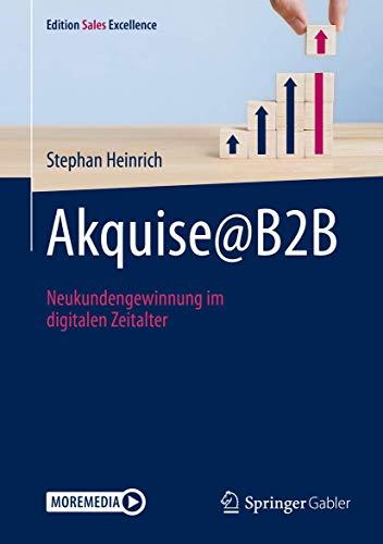 Akquise@B2B: Neukundengewinnung im digitalen Zeitalter (Edition Sales Excellence)