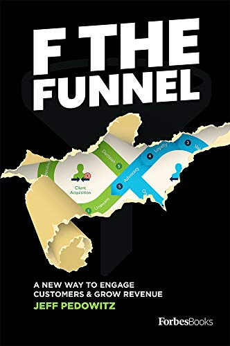 Compare Textbook Prices for F The Funnel: A New Way To Engage Customers & Grow Revenue  ISBN 9781950863679 by Pedowitz, Jeff