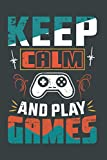 Keep Calm And Play Games: Video Game Collector Gift College Ruled Blank Lined Notebook or Journal