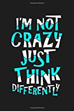 I'm Not Crazy Just Think Differently : motivational quote notebook: Blank Lined Notebook journal : Birthday , Valentines day Gift for Her,for Him,boyfriend,girlfriend