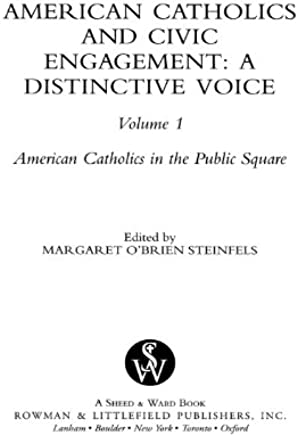 American Catholics and Civic Engagement: A Distinctive Voice (American Catholics in the Public Square Book 1)