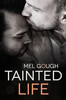 Tainted Life: A hurt/comfort MM romance novella by [Mel Gough]