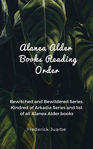 Alanea Alder Books Reading Order: Bewitched and Bewildered Series, Kindred of Arkadia Series and list of all Alanea Alder books (English Edition)