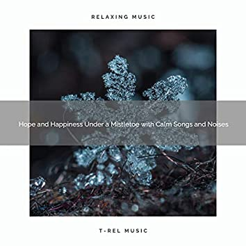 Hope and Happiness Under a Mistletoe with Calm Songs and Noises
