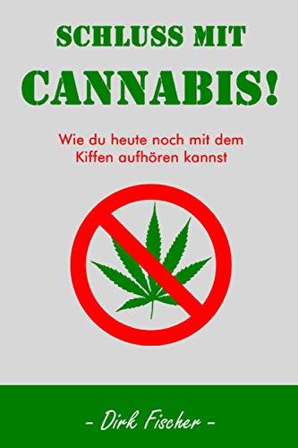 Schluss mit Cannabis!: Wie du heute noch mit dem Kiffen aufhören kannst +persönliche Betreuung