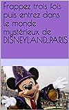 Frappez trois fois puis entrez dans le monde mystérieux de DISNEYLAND...PARIS (French Edition)
