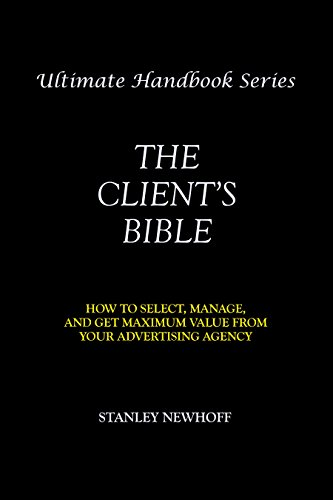 The Client's Bible: How to get select, manage, and get maximum value from your advertising agency (Ultimate Handbook Series) (English Edition)