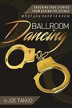 Ballroom Dancing: Shocking True Stories from Behind the Scenes