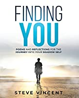 Finding You: Poems and Reflections for the Journey into Your Shadow Self