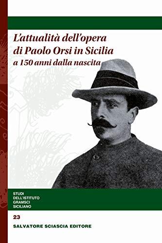 L'attualità dell'opera di Paolo Orsi in Sicilia a 150 anni dalla nascita