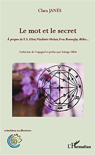 Le mot et le secret: À propos de TS Eliot, Vladimir Holan, Yves Bonnefoy, Rilke (Créations au féminin) (French Edition)