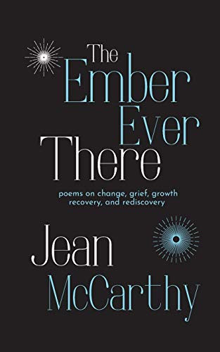 The Ember Ever There: Poems on Change, Grief, Growth, Recovery, and Rediscovery