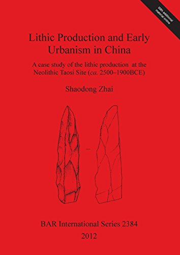 Lithic Production and Early Urbanism in China: A case study of the lithic production at the Neolithic Taosi Site (ca. 2500-1900BCE) (BAR International, Band 2384)