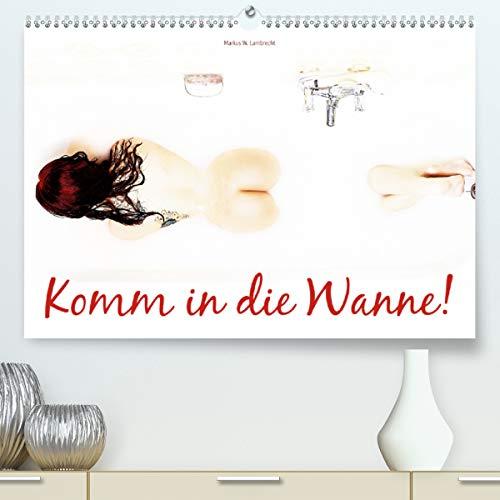 Komm in die Wanne! (Premium, hochwertiger DIN A2 Wandkalender 2021, Kunstdruck in Hochglanz)