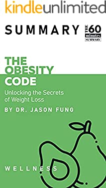 Summary: The Obesity Code - Unlocking The Secrets of Weight Loss By Dr. Jason Fung