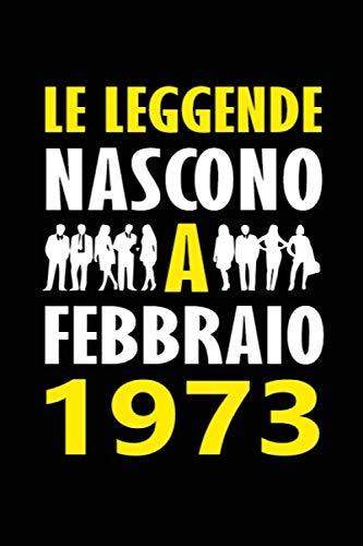 Le Leggende Nascono a Febbraio 1973: Quaderno appunti divertente Idea regalo compleanno speciale e personalizzata per lui o lei