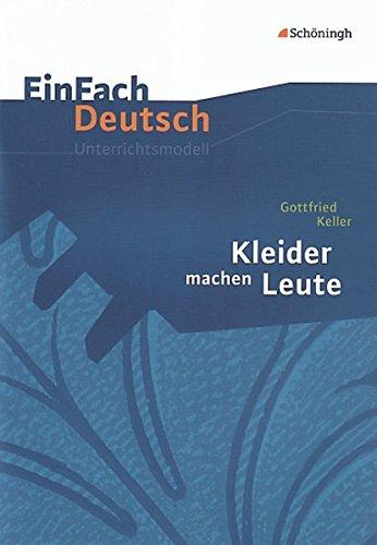 EinFach Deutsch Unterrichtsmodelle: Gottfried Keller: Kleider machen Leute: Klassen 8 - 10