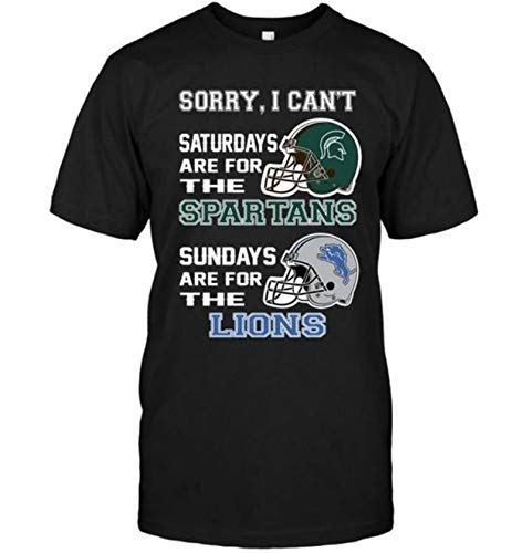 Sorry I Cant Saturdays are for Michigan Spar.tans Sundays are for Detroit Li.ons Funny Classic Unisex T Shirt, Hoodie, Hooded Sweatshirt, Long Sleeves Shirt, Sweatshirt 3XL 4XL 5XL Included White