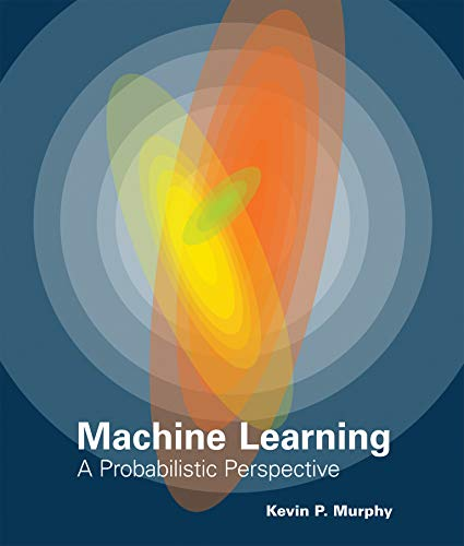 Machine Learning: A Probabilistic Perspective (Adaptive computation and machine learning.)